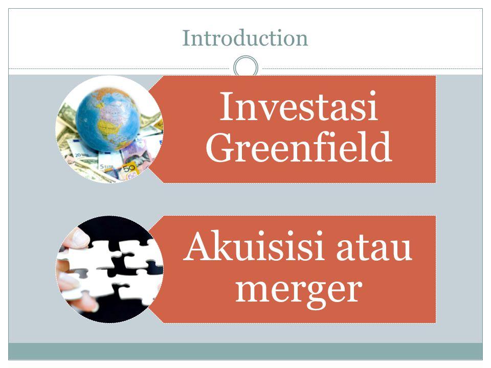 Introduction Investasi Greenfield Akuisisi atau merger