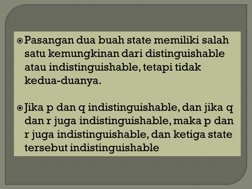 Pasangan dua buah state memiliki salah satu kemungkinan dari distinguishable atau indistinguishable, tetapi tidak kedua-duanya.