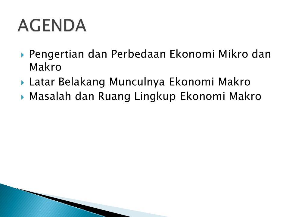 AGENDA Pengertian dan Perbedaan Ekonomi Mikro dan Makro