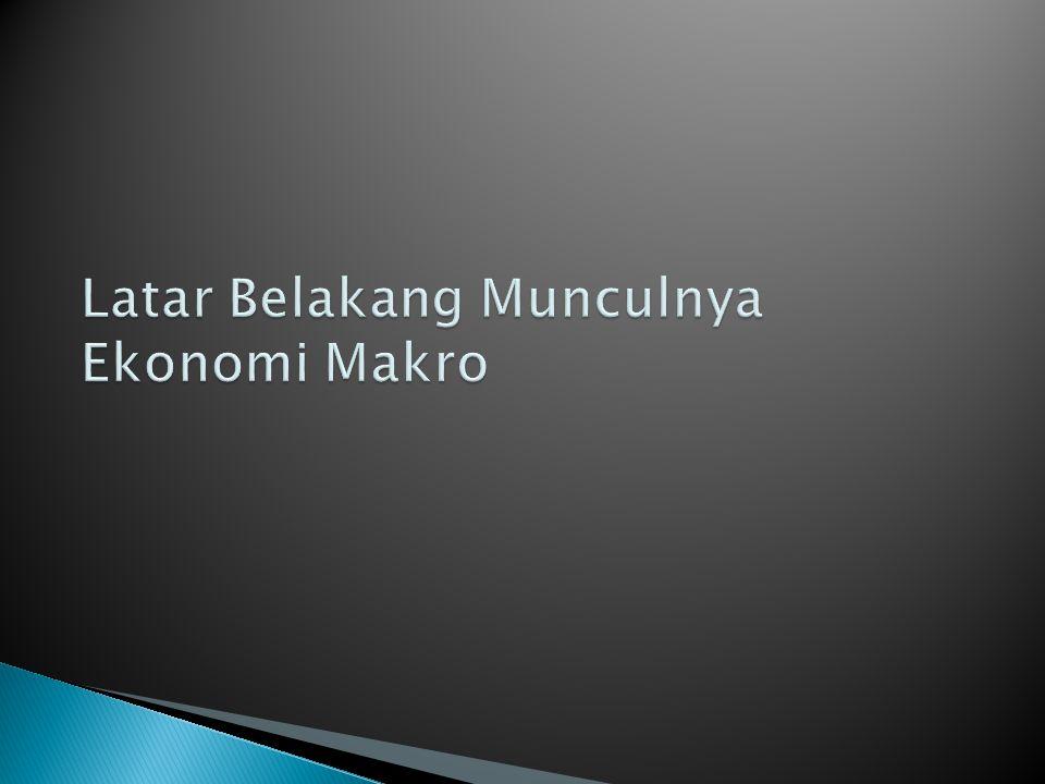 Latar Belakang Munculnya Ekonomi Makro