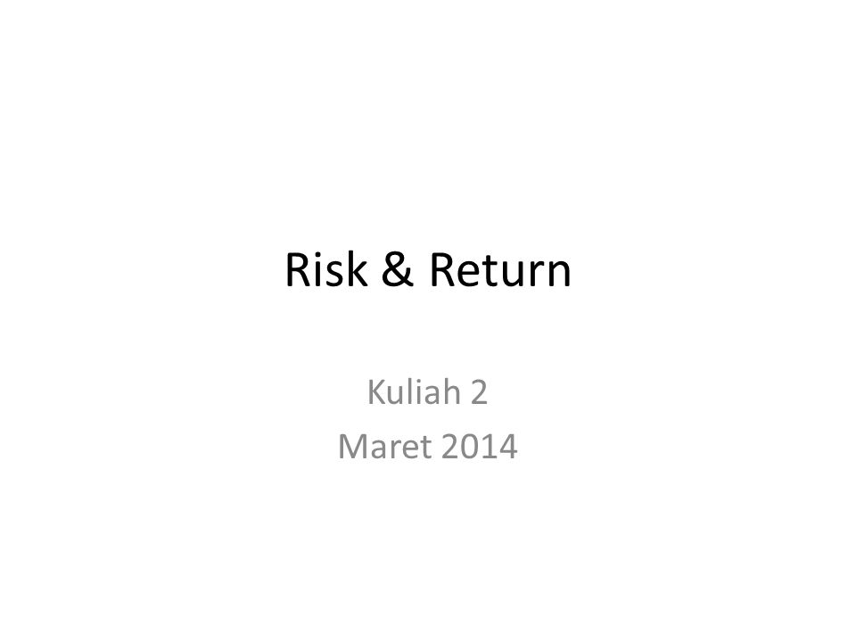 Risk & Return Kuliah 2 Maret 2014
