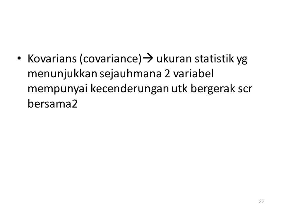Kovarians (covariance) ukuran statistik yg menunjukkan sejauhmana 2 variabel mempunyai kecenderungan utk bergerak scr bersama2