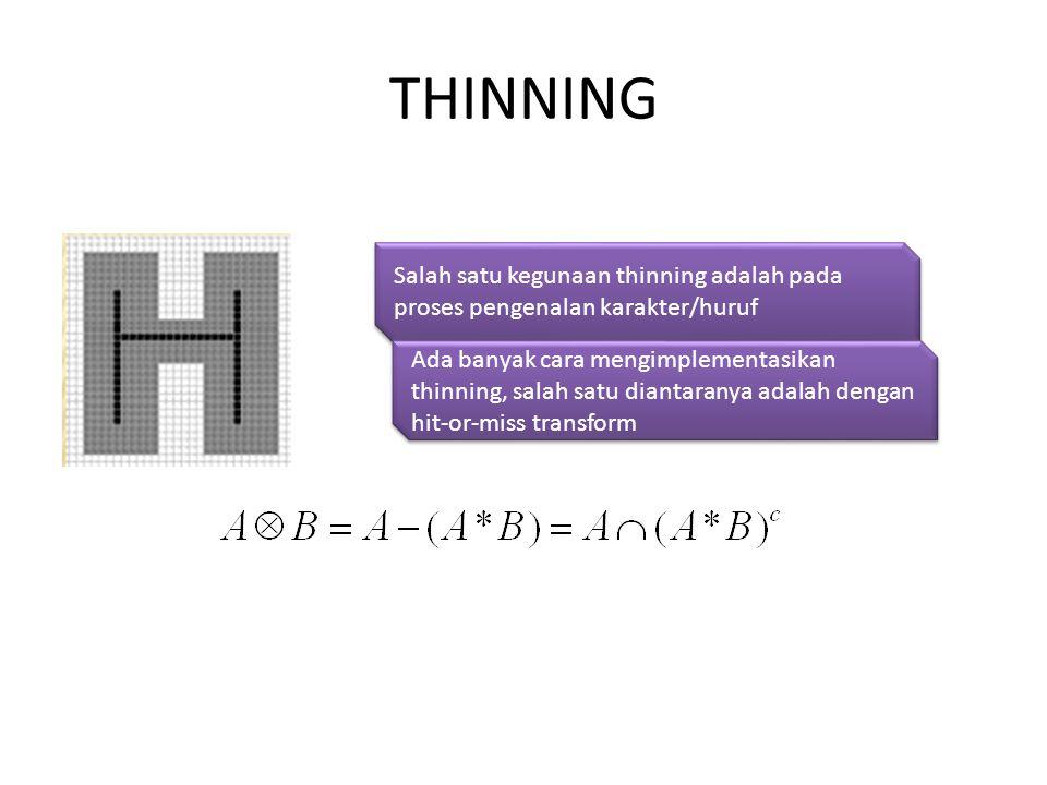 THINNING Salah satu kegunaan thinning adalah pada proses pengenalan karakter/huruf.