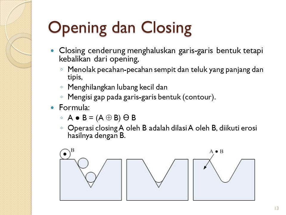 Opening dan Closing Closing cenderung menghaluskan garis-garis bentuk tetapi kebalikan dari opening,