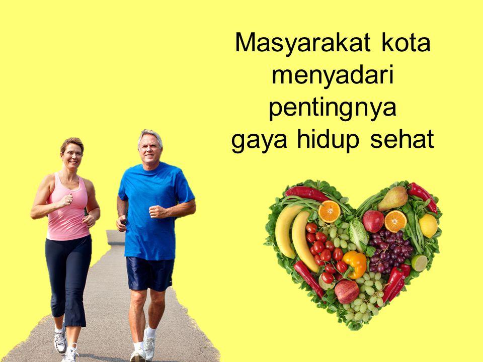 Masyarakat kota menyadari pentingnya gaya hidup sehat