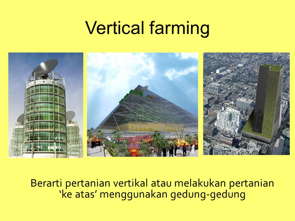 Vertical farming Berarti pertanian vertikal atau melakukan pertanian 'ke atas' menggunakan gedung-gedung.