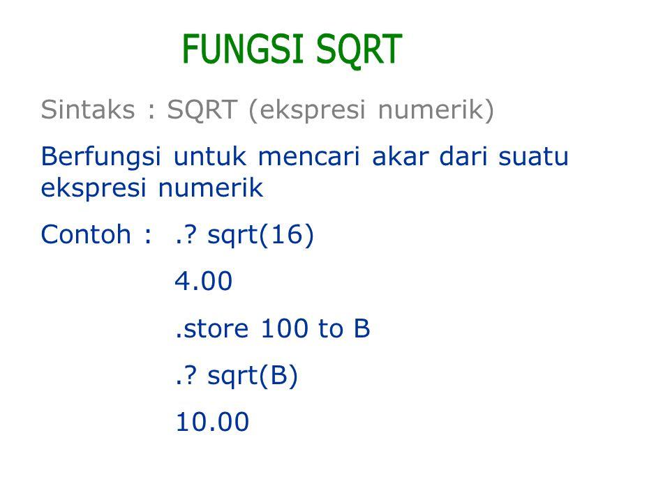 FUNGSI SQRT Sintaks : SQRT (ekspresi numerik)