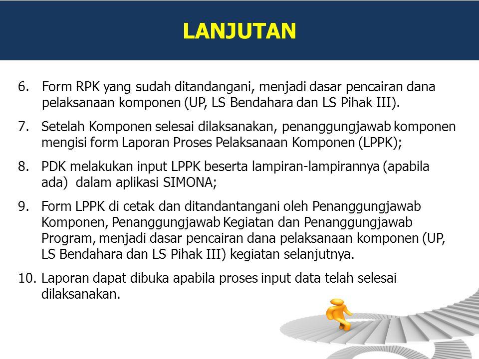 LANJUTAN Form RPK yang sudah ditandangani, menjadi dasar pencairan dana pelaksanaan komponen (UP, LS Bendahara dan LS Pihak III).
