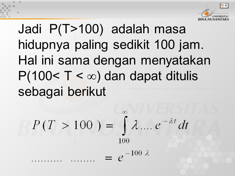 Jadi P(T>100) adalah masa hidupnya paling sedikit 100 jam