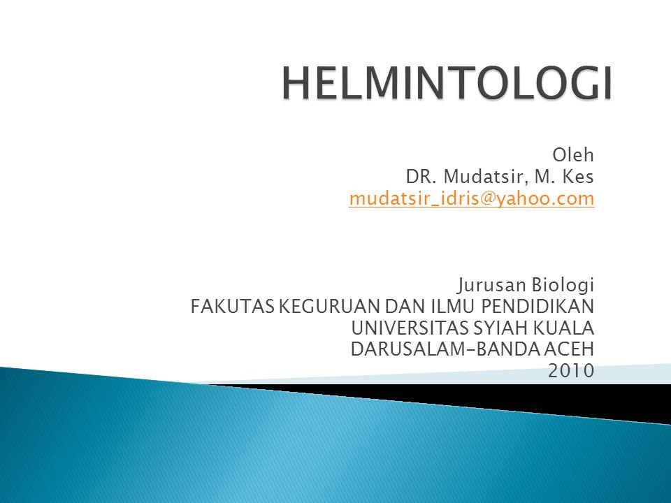 HELMINTOLOGI Oleh DR. Mudatsir, M. Kes mudatsir_idris@yahoo.com