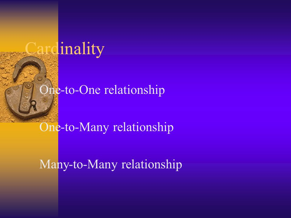 Cardinality One-to-One relationship One-to-Many relationship