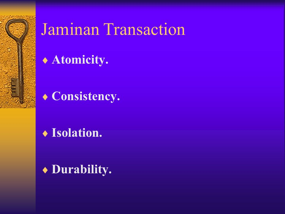 Jaminan Transaction Atomicity. Consistency. Isolation. Durability.
