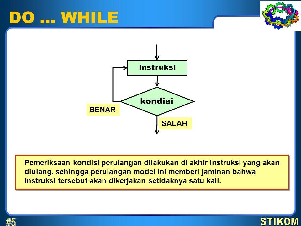 DO … WHILE #5 kondisi STIKOM Instruksi BENAR SALAH