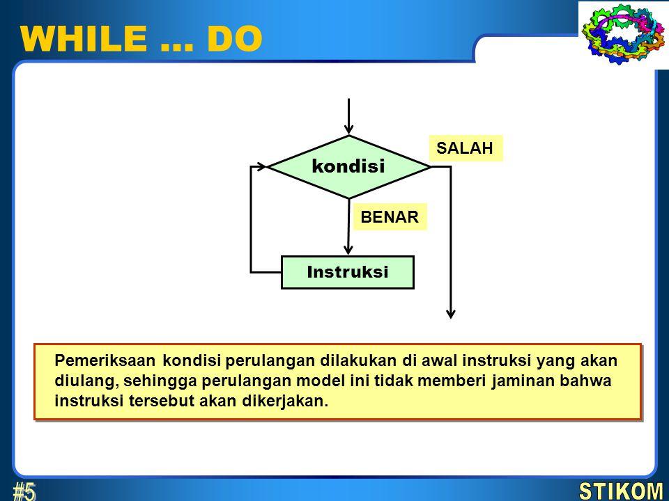 WHILE … DO #5 kondisi STIKOM SALAH BENAR Instruksi