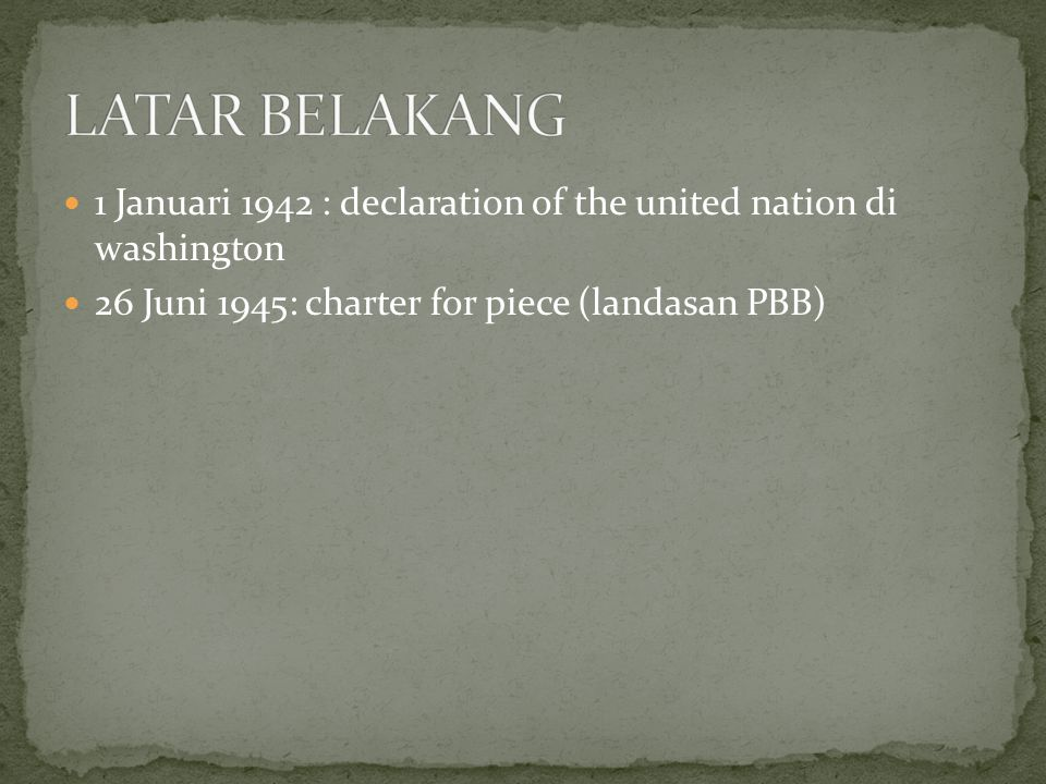 LATAR BELAKANG 1 Januari 1942 : declaration of the united nation di washington.