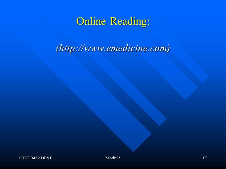 Online Reading: (http://www.emedicine.com) GH-D0482.HF&E. Modul 5