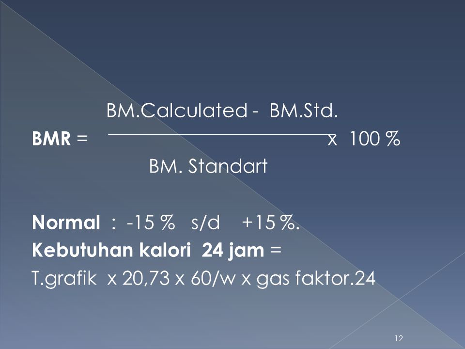 BM.Calculated - BM.Std. BMR = x 100 % BM. Standart. Normal : -15 % s/d +15 %.