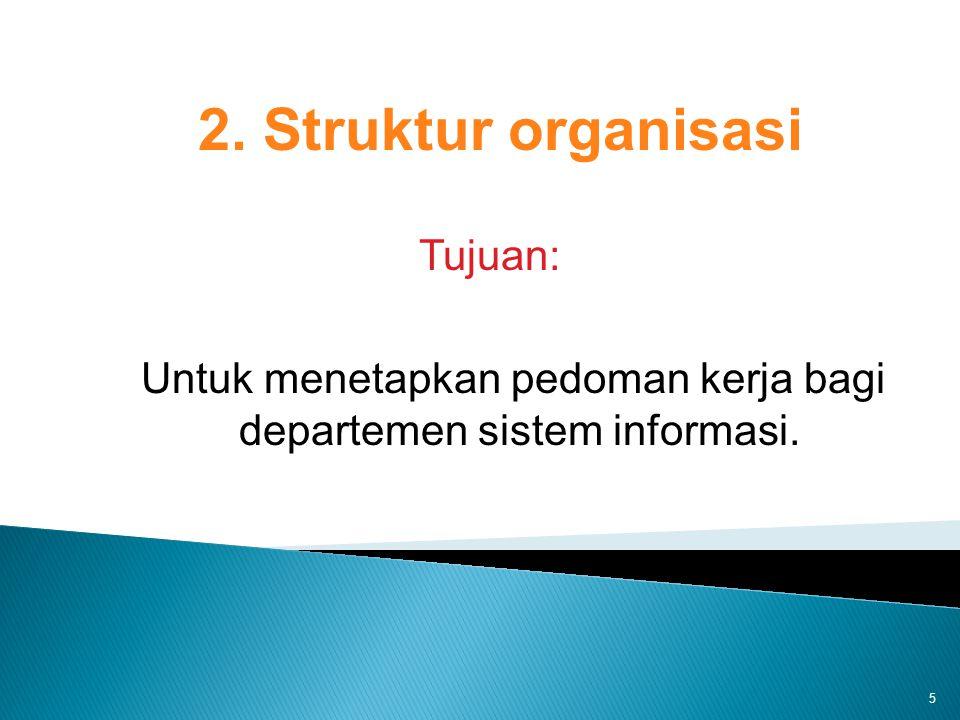 Untuk menetapkan pedoman kerja bagi departemen sistem informasi.