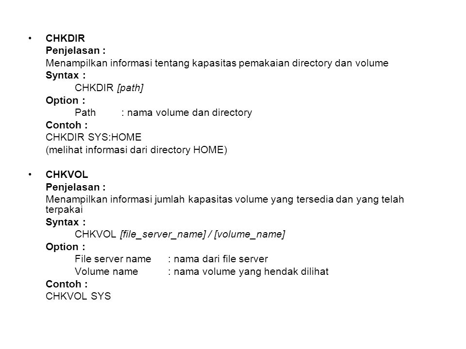 CHKDIR Penjelasan : Menampilkan informasi tentang kapasitas pemakaian directory dan volume. Syntax :
