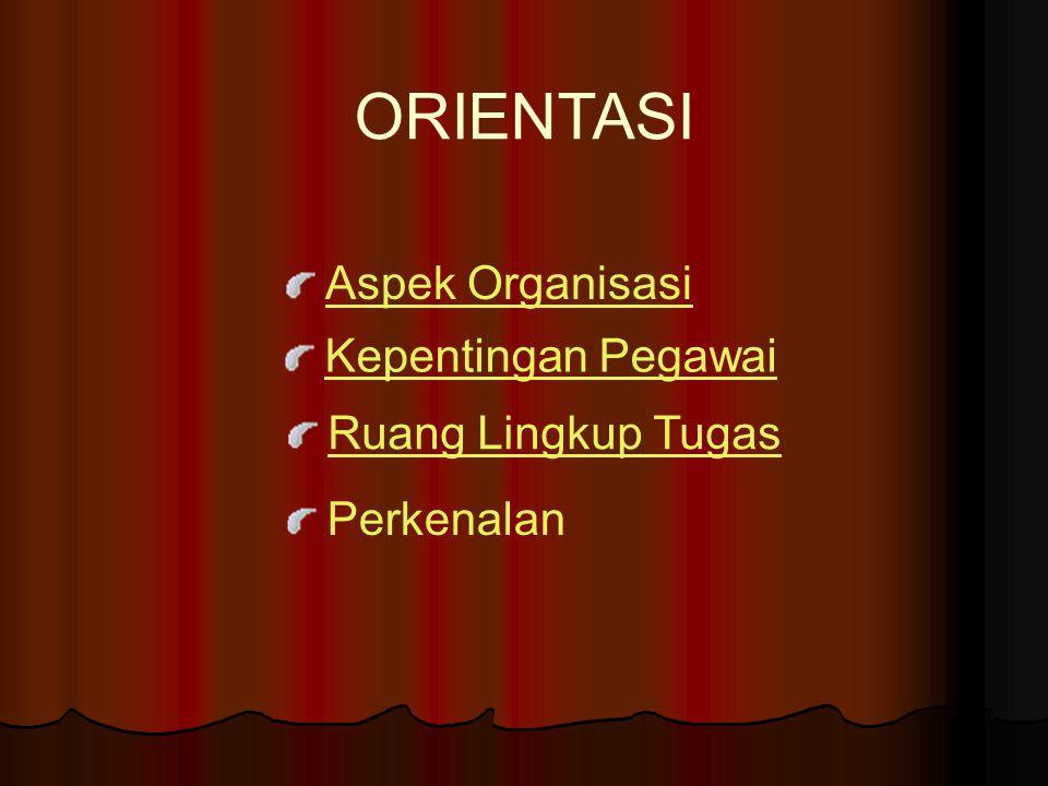 ORIENTASI Aspek Organisasi Kepentingan Pegawai Ruang Lingkup Tugas