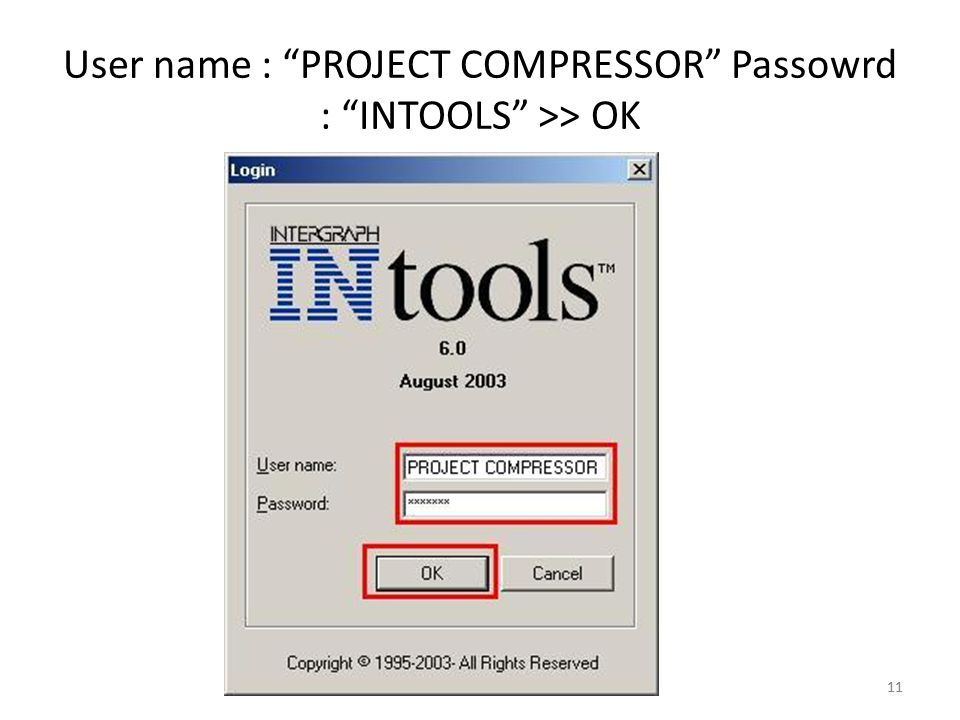 User name : PROJECT COMPRESSOR Passowrd : INTOOLS >> OK