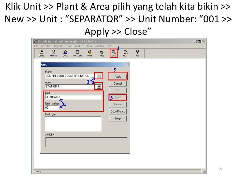 Klik Unit >> Plant & Area pilih yang telah kita bikin >> New >> Unit : SEPARATOR >> Unit Number: 001 >> Apply >> Close
