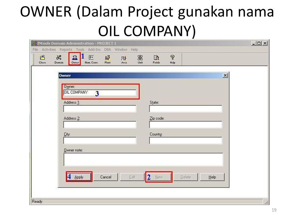 OWNER (Dalam Project gunakan nama OIL COMPANY)