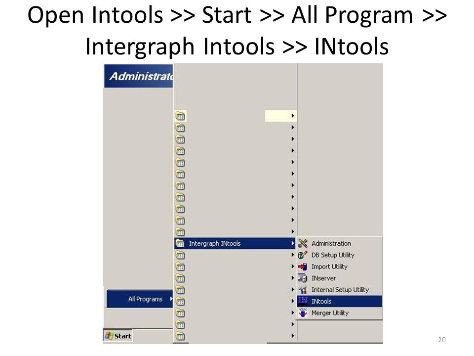 Open Intools >> Start >> All Program >> Intergraph Intools >> INtools