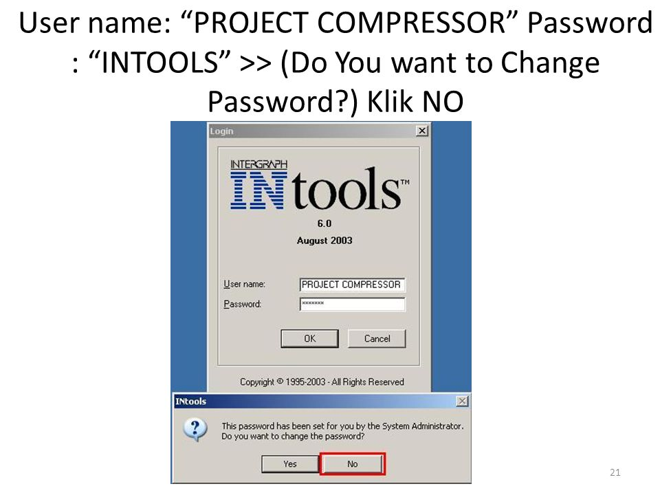 User name: PROJECT COMPRESSOR Password : INTOOLS >> (Do You want to Change Password ) Klik NO