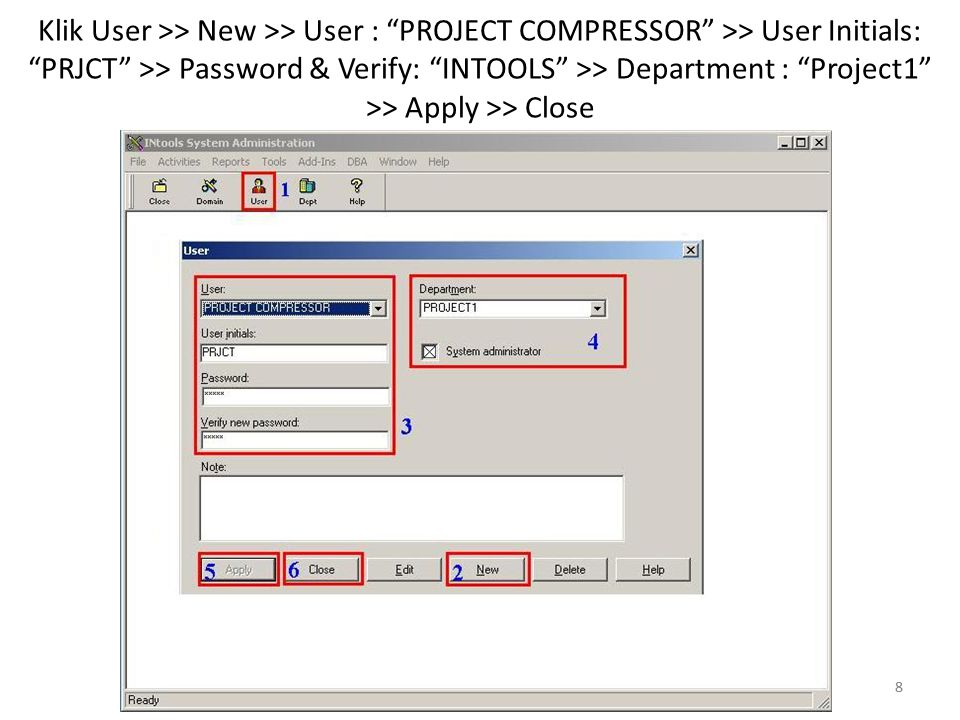 Klik User >> New >> User : PROJECT COMPRESSOR >> User Initials: PRJCT >> Password & Verify: INTOOLS >> Department : Project1 >> Apply >> Close
