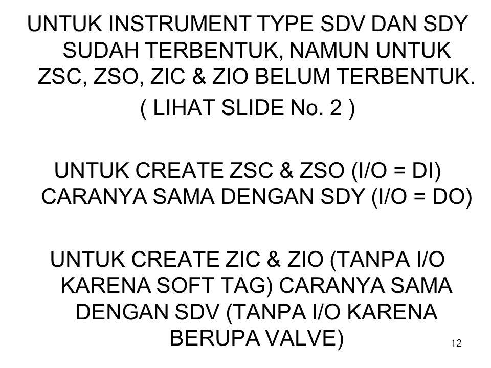 UNTUK CREATE ZSC & ZSO (I/O = DI) CARANYA SAMA DENGAN SDY (I/O = DO)