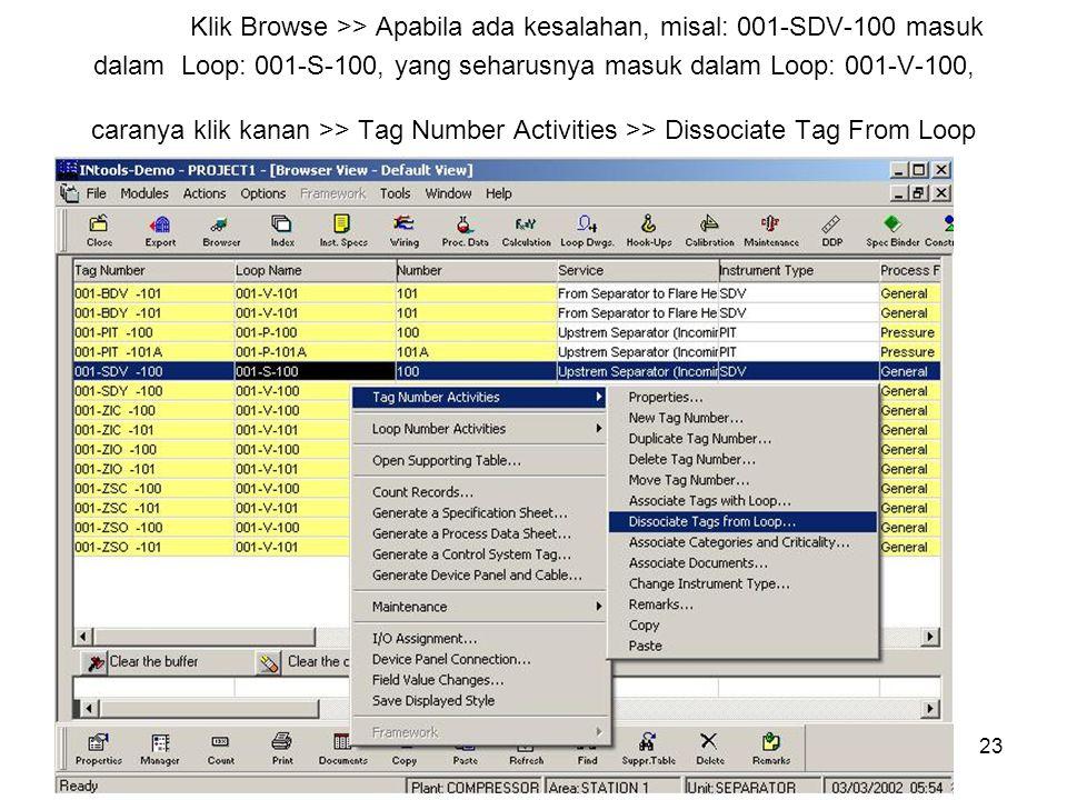 Klik Browse >> Apabila ada kesalahan, misal: 001-SDV-100 masuk dalam Loop: 001-S-100, yang seharusnya masuk dalam Loop: 001-V-100, caranya klik kanan >> Tag Number Activities >> Dissociate Tag From Loop