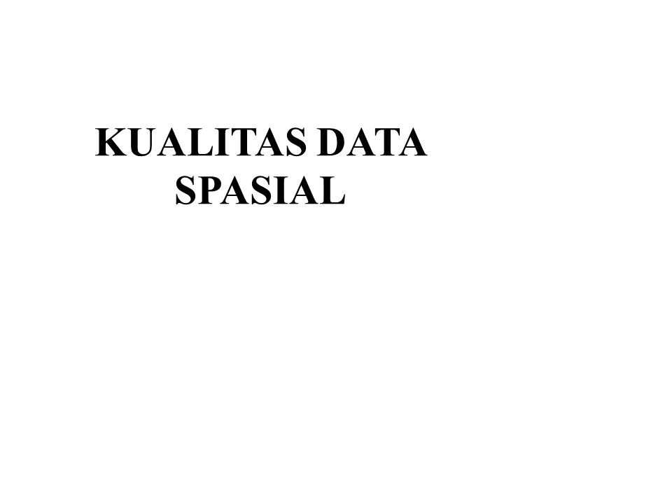 KUALITAS DATA SPASIAL
