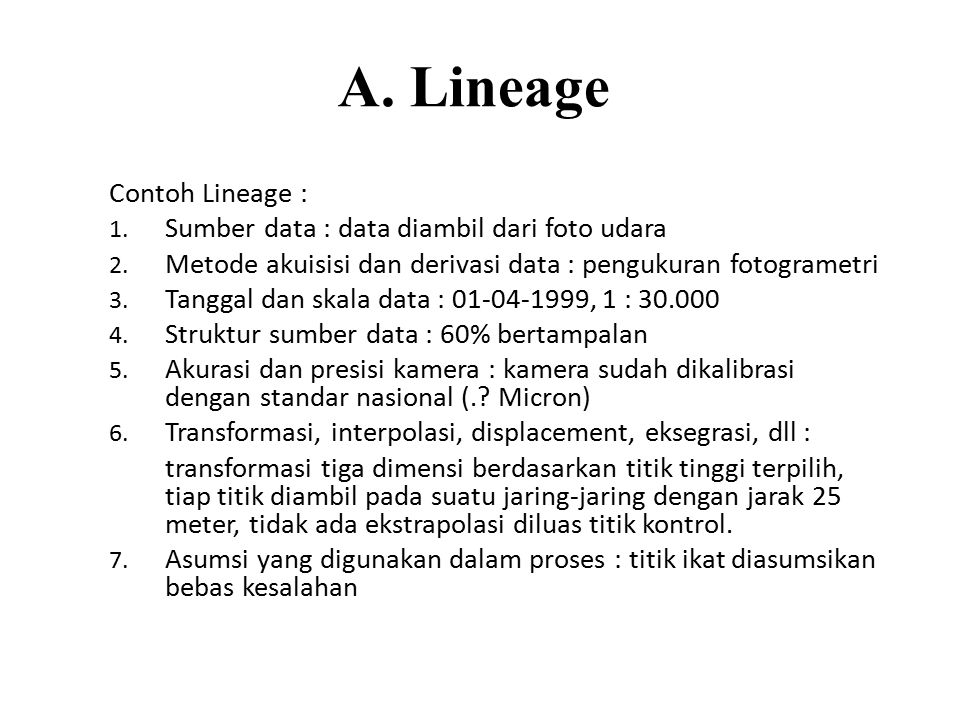 A. Lineage Contoh Lineage : Sumber data : data diambil dari foto udara