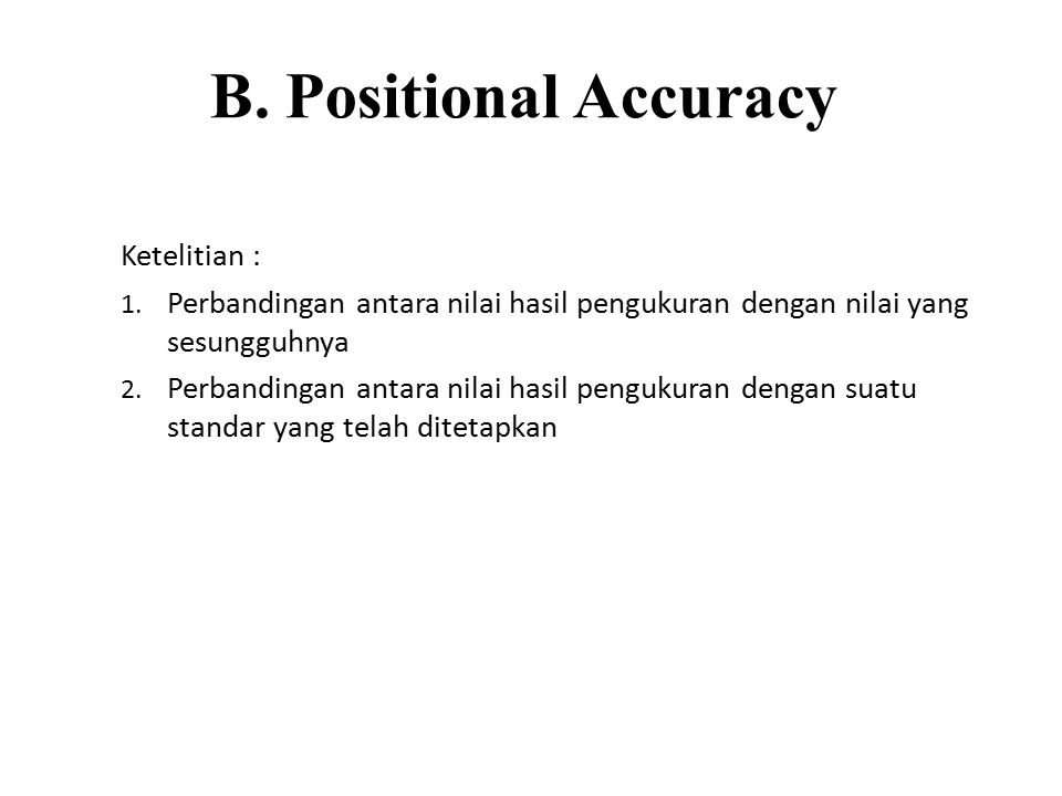 B. Positional Accuracy Ketelitian :