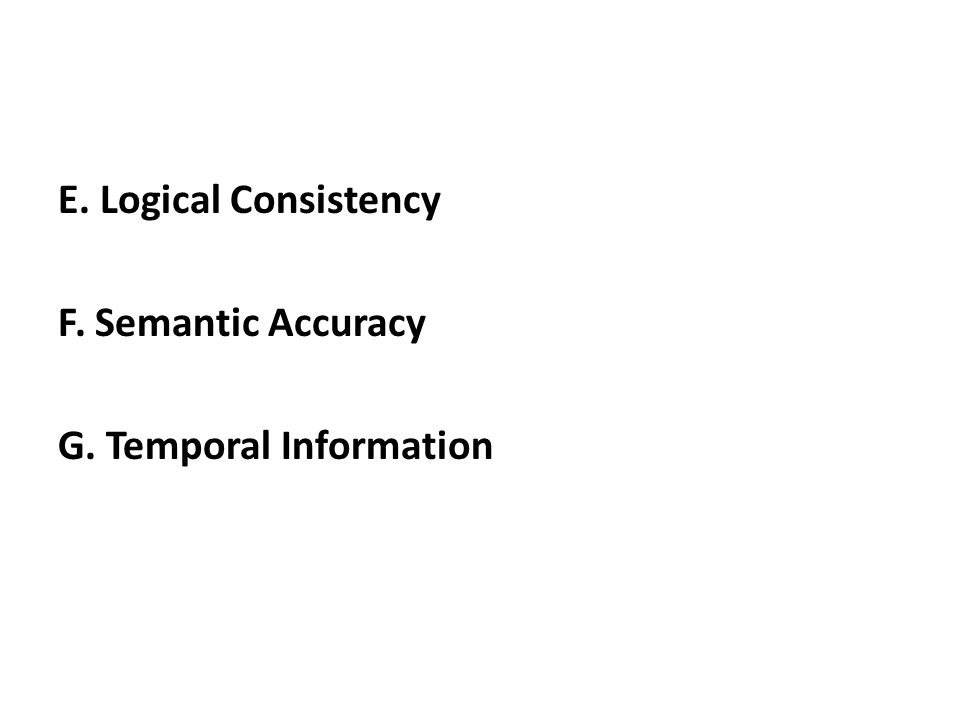 E. Logical Consistency F. Semantic Accuracy G. Temporal Information