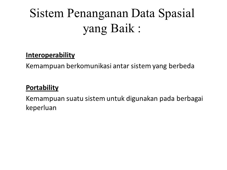 Sistem Penanganan Data Spasial yang Baik :