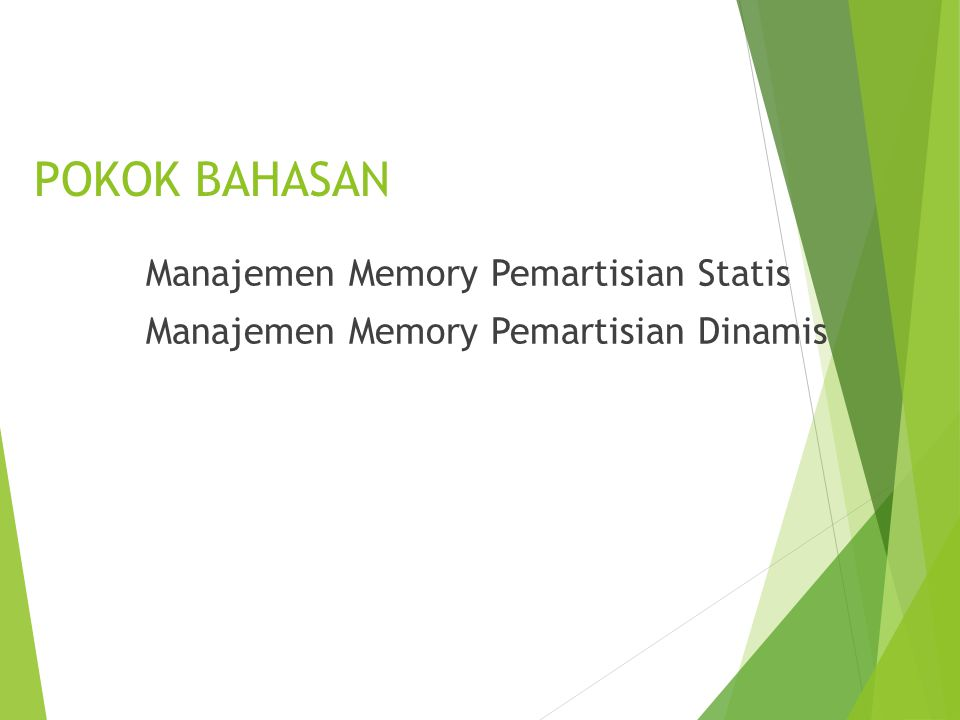 POKOK BAHASAN Manajemen Memory Pemartisian Statis Manajemen Memory Pemartisian Dinamis