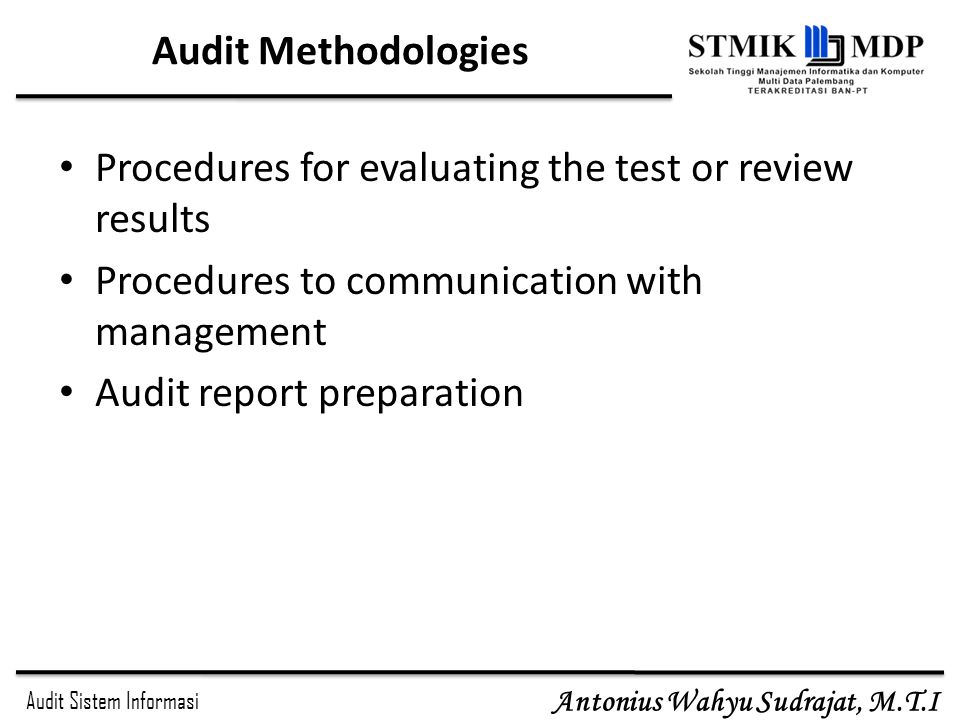 Audit Methodologies Procedures for evaluating the test or review results. Procedures to communication with management.
