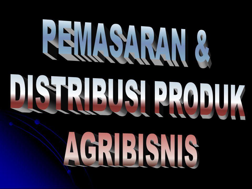 PEMASARAN & DISTRIBUSI PRODUK AGRIBISNIS