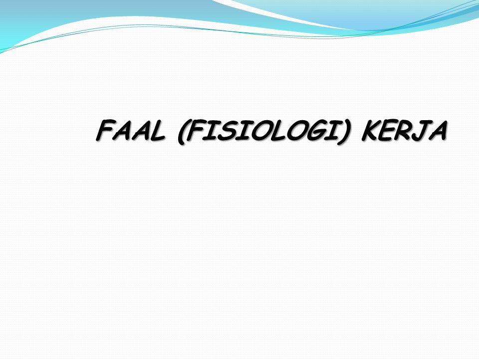 FAAL (FISIOLOGI) KERJA