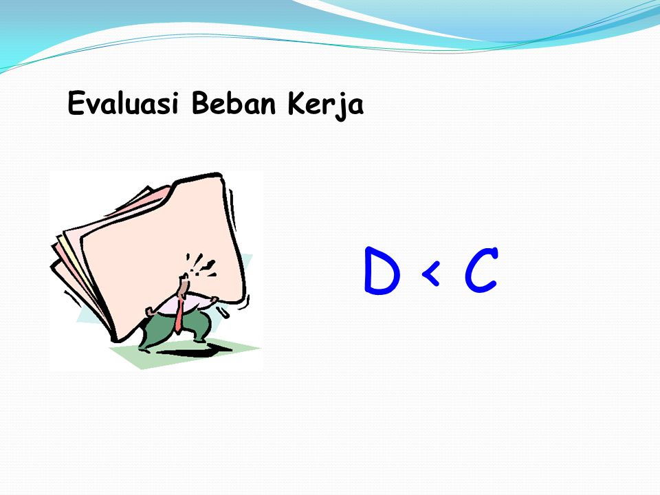 Evaluasi Beban Kerja D < C