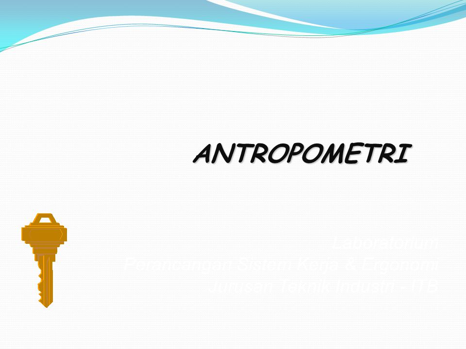 ANTROPOMETRI Laboratorium Perancangan Sistem Kerja & Ergonomi