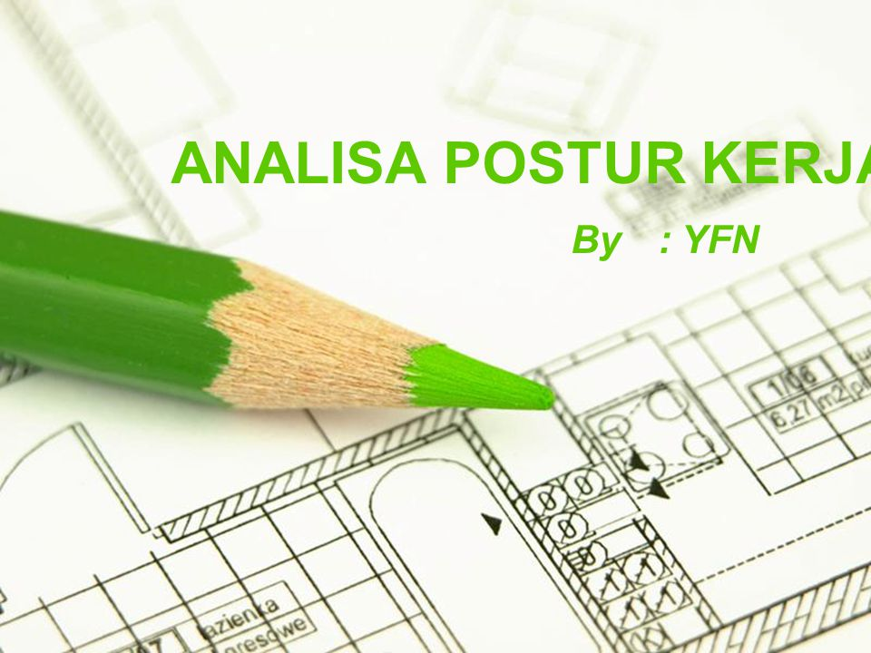 ANALISA POSTUR KERJA By : YFN