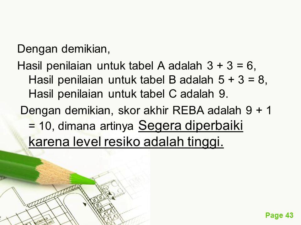 Dengan demikian, Hasil penilaian untuk tabel A adalah 3 + 3 = 6, Hasil penilaian untuk tabel B adalah 5 + 3 = 8, Hasil penilaian untuk tabel C adalah 9.