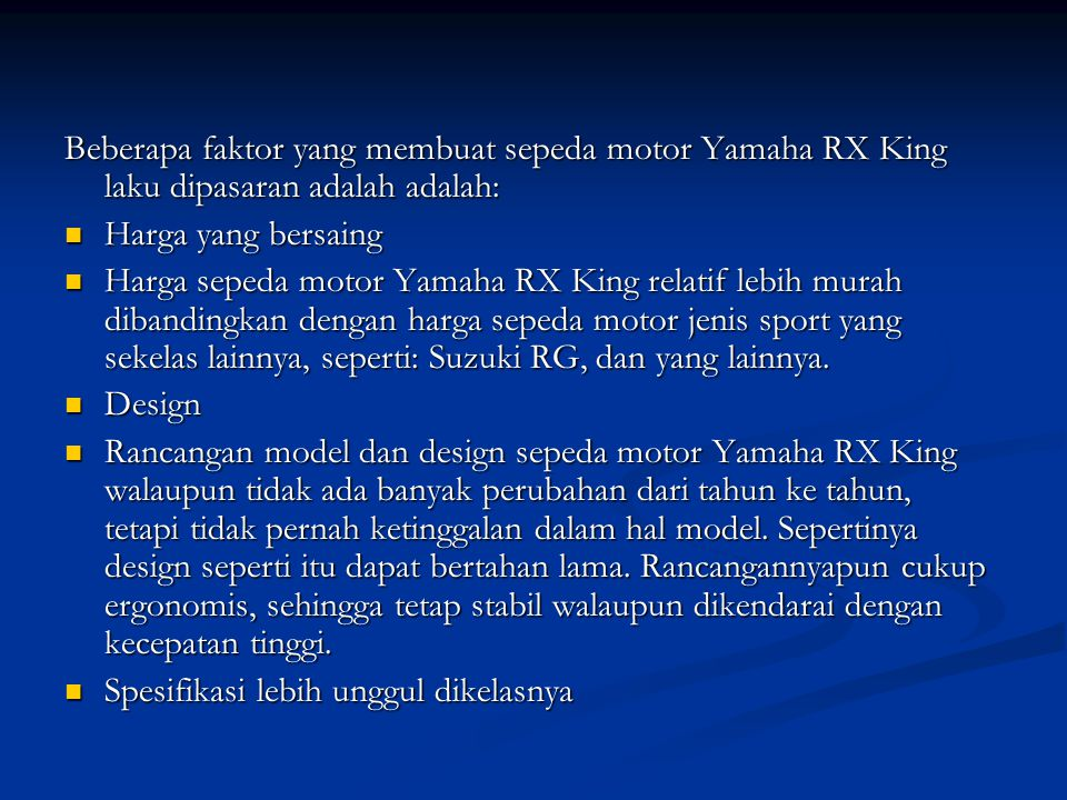 Beberapa faktor yang membuat sepeda motor Yamaha RX King laku dipasaran adalah adalah: