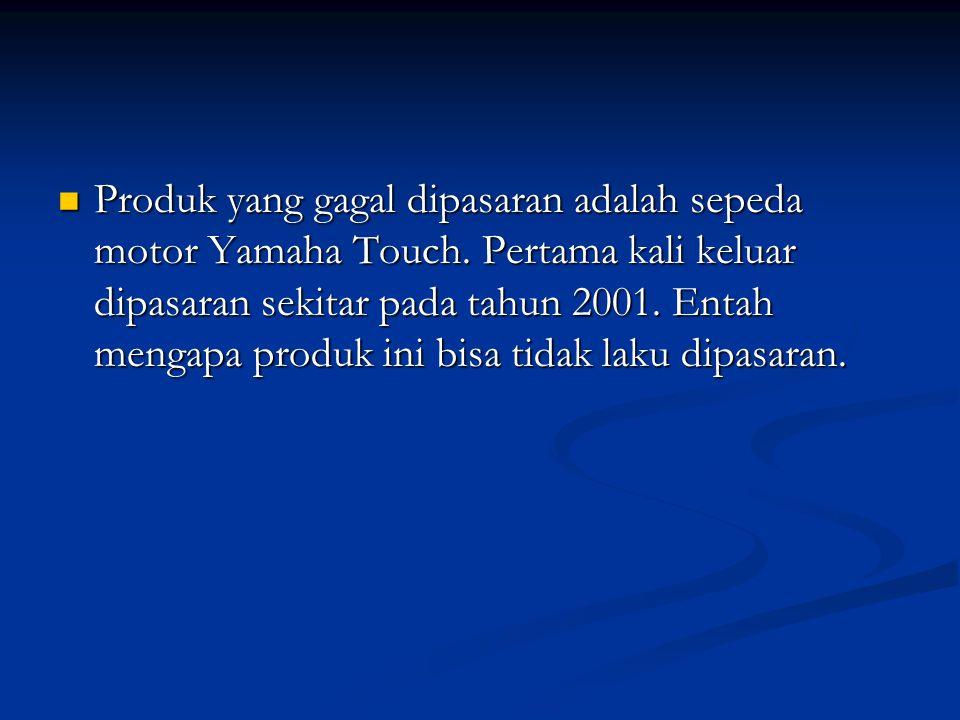 Produk yang gagal dipasaran adalah sepeda motor Yamaha Touch