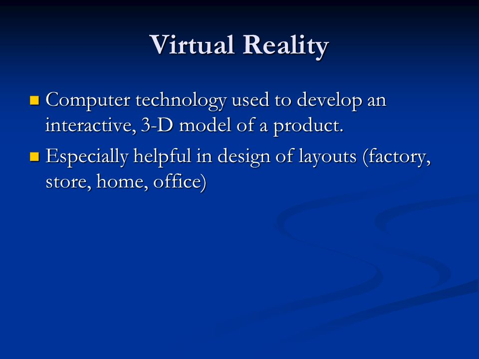 Virtual Reality Computer technology used to develop an interactive, 3-D model of a product.