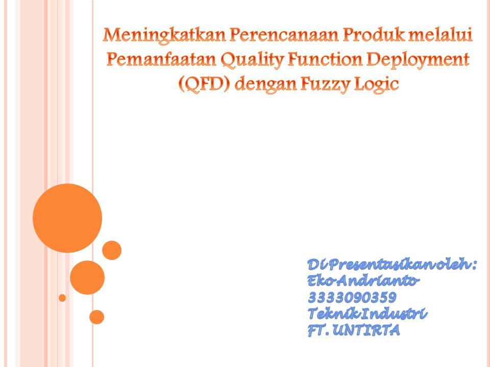 Meningkatkan Perencanaan Produk melalui Pemanfaatan Quality Function Deployment (QFD) dengan Fuzzy Logic