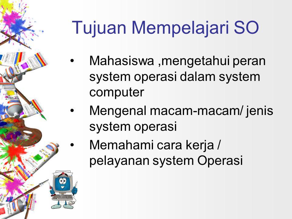Tujuan Mempelajari SO Mahasiswa ,mengetahui peran system operasi dalam system computer. Mengenal macam-macam/ jenis system operasi.